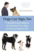 Dogs Can Sign, Too: A Breakthrough Method for Teaching Your Dog to Communicate to You (Paperback)