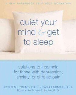 Quiet Your Mind & Get to Sleep: Solutions to Insomnia for Those With Depression, Anxiety or Chronic Pain (Paperback)