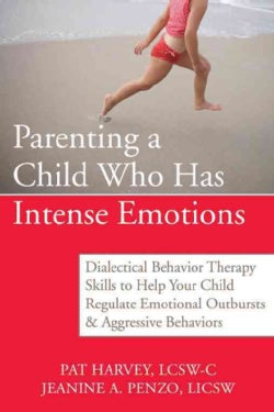 Parenting a Child Who Has Intense Emotions: Dialectical Behavior Therapy Skills to Help Your Child Regulate Emoti... (Paperback)