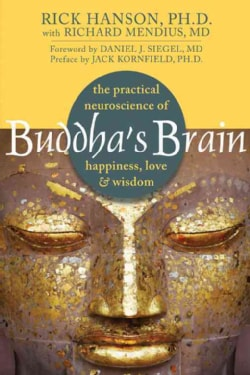 Buddha's Brain: The Practical Neuroscience of Happiness, Love, and Wisdom (Paperback)