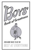 The Boys' Book of Greatness: Even More Ways to Be the Best at Everything (Hardcover)