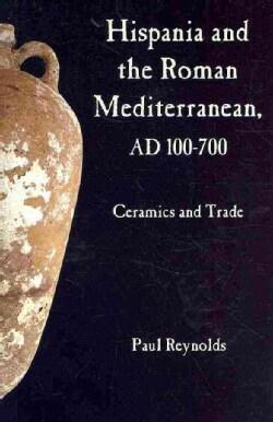 Hispania and the Roman Mediterranean AD 100-700: Ceramics and Trade (Hardcover)