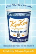 Will Shortz Presents Kenken for Your Coffee Break: 100 Challenging Logic Puzzles That Make You Smarter (Paperback)