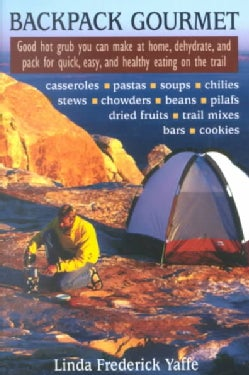 Backpack Gourmet: Good Hot Grub You Can Make at Home, Dehydrate, and Pack for Quick, Easy, and Healthy Eating on ... (Paperback)