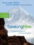 Seeking Him: Experiencing the Joy of Personal Revival: A 12-Week Study for Individual and Group Use (Paperback)