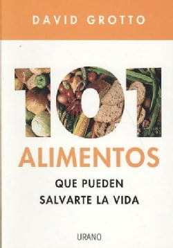 101 alimentos que pueden salvarte la vida/ 101 Foods That Could Save Your Life (Paperback)
