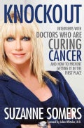 Knockout: Interviews with Doctors Who Are Curing Cancer--and How to Prevent Getting It in the First Place (Hardcover)