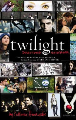 Twilight Director's Notebook: The Story of How We Made the Movie Based on the Novel by Stephenie Meyer (Hardcover)
