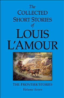 The Collected Short Stories of Louis L'amour: The Frontier Stories (Hardcover)