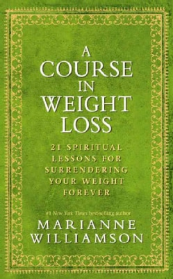 A Course in Weight Loss: 21 Spiritual Lessons for Surrendering Your Weight Forever (Hardcover)