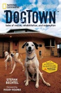 Dogtown: Tales of Rescue, Rehabilitation, and Redemption (Hardcover)