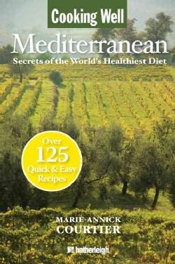 Cooking Well Mediterranean Diet: Secrets of the World's Healthiest Diet (Paperback)