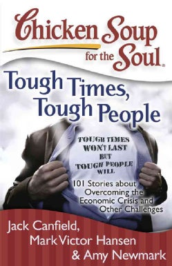 Chicken Soup for the Soul Tough Times, Tough People: 101 Stories About Overcoming the Economic Crisis and Other C... (Paperback)