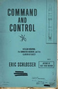 Command and Control: Nuclear Weapons, the Damascus Accident, and the Illusion of Safety (Hardcover)