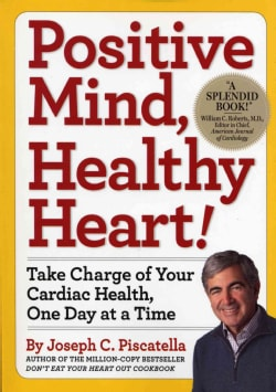 Positive Mind, Healthy Heart: Take Charge of Your Cardiac Health, One Day at a Time (Paperback)