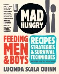 Mad Hungry: Feeding Men and Boys: Recipes, Strategies, and Survival Techniques (Hardcover)