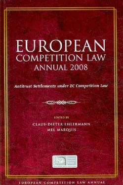 European Competition Law Annual 2008: Antitrust Settlements Under EC Competition Law (Hardcover)