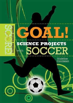 Goal! Science Projects With Soccer (Hardcover)