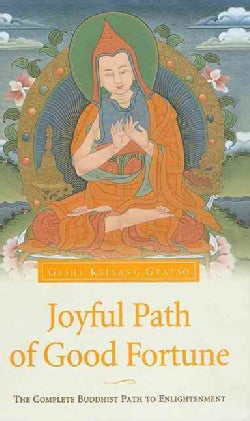 Joyful Path of Good Fortune: The Complete Guide to the Buddhist Path to Enlightenment (Hardcover)