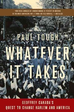 Whatever It Takes: Geoffrey Canada's Quest to Change Harlem and America (Paperback)