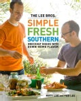 The Lee Bros. Simple, Fresh, Southern: Knockout Dishes With Down-Home Flavor (Hardcover)