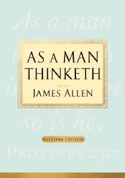 As a Man Thinketh: Keepsake Edition (Hardcover)