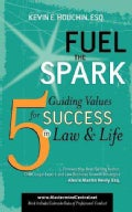 Fuel the Spark: 5 Guiding Values for Success in Law & Life (Paperback)