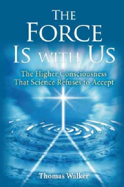 The Force Is With Us: The Higher Consciousness That Science Refuses to Accept (Paperback)