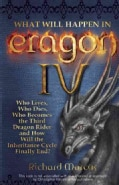 What Will Happen in Eragon IV: Who Lives, Who Dies, Who Becomes the Third Dragon Rider and How will the Inheritan... (Paperback)