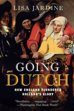 Going Dutch: How England Plundered Holland's Glory (Paperback)