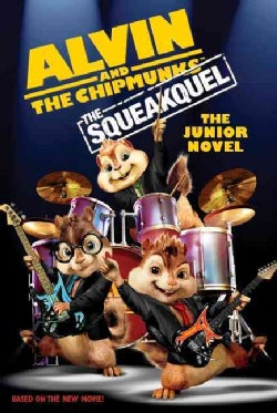 Alvin and The Chipmunks: The Squeakquel: The Junior Novel (Paperback)