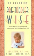 On Becoming Pretoddlerwise: From Babyhood to Toddlerhood (Parenting Your 12 to 18 Month Old) (Paperback)