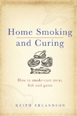 Home Smoking and Curing: How to Smoke-cure Meat, Fish and Game (Hardcover)