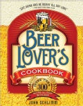 The Beer Lover's Cookbook: More Than 300 Recipes All Made With Beer (Paperback)