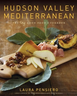 Hudson Valley Mediterranean: The Gigi Good Food Cookbook (Hardcover)