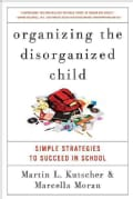 Organizing the Disorganized Child: Simple Strategies to Succeed in School (Paperback)