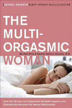 The Multi-Orgasmic Woman: Sexual Secrets Every Woman Should Know (Paperback)