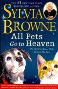 All Pets Go to Heaven: The Spiritual Lives of the Animals We Love (Paperback)