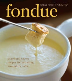 Fondue: Sweet and Savory Recipes for Gathering Around the Table With Friends (Hardcover)