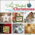 A Very Beaded Christmas: 45 Projects That Glitter, Twinkle & Shine (Paperback)