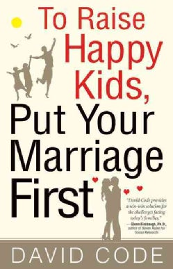 To Raise Happy Kids Put Your Marriage First (Paperback)