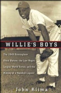 Willie's Boys: The 1948 Birmingham Black Barons, the Last Negro League World Series, and the Making of a Baseball... (Hardcover)