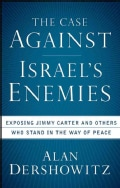 The Case Against Israel's Enemies: Exposing Jimmy Carter and Others Who Stand in the Way of Peace (Paperback)