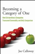Becoming a Category of One: How Extraordinary Companies Transcend Commodity and Defy Comparison (Paperback)