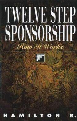 Twelve Step Sponsorship: How It Works (Paperback)