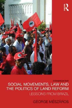 Social Movements, Law and the Politics of Land Reform: Lessons from Brazil (Hardcover)
