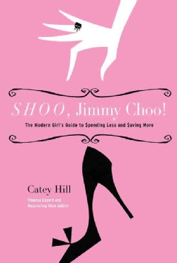 Shoo, Jimmy Choo!: The Modern Girl's Guide to Spending Less and Saving More (Paperback)