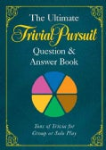 The Ultimate Trivial Pursuit Question & Answer Book (Paperback)