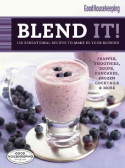 Good Housekeeping Blend It!: 150 Sensational Recipes to Make in Your Blender (Spiral bound)