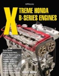 Xtreme Honda B-Series Engines: Dyno-tested Performance Parts, Tuning, Supercharging, Turbocharging and Nitrous-ox... (Paperback)